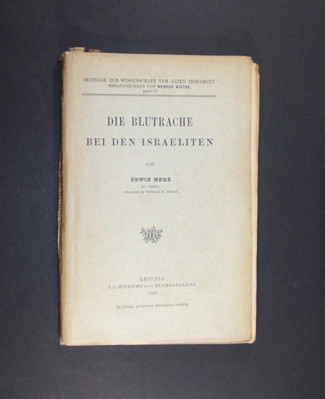 Die Blutrache bei den Israeliten. Von Erwin Merz. (= Beiträge zur Wissenschaft vom Alten Testament, Heft 20).