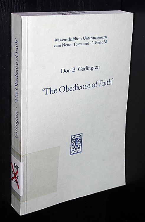 """""""The Obedience of Faith"""". A Pauline Phrase in Historical Context. By Don B. Garlington. (= Wissenschaftliche Untersuchungen zum Neuen Testament, Reihe 2, Band 38)."""