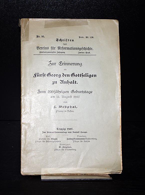 Zur Erinnerung an Fürst Georg den Gottheiligen zu Anhalt. Zum 400jährigen Geburtstage am 15. August 1907. Von F. Westphal. (= Schriften des Vereins für Reformationsgeschichte, Nr. 95).