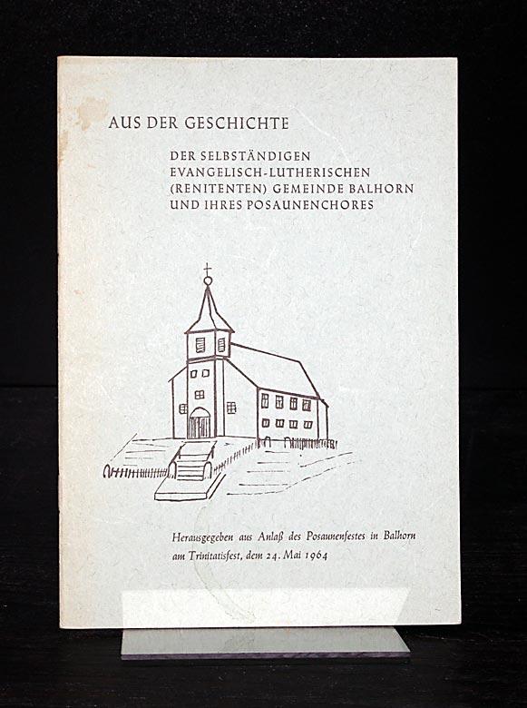 Aus der Geschichte der Selbständigen evangelisch-lutherischen (renitenten) Gemeinde Balhorn und ihres Posaunenchores. Herausgegeben aus Anlaß des Posaunenfestes in Balhorn am Trinitatisfest, dem 24. Mai 1964.