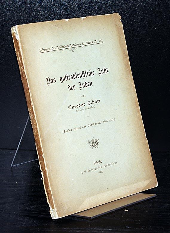 """Das gottesdienstliche Jahr der Juden. Von Theodor Schärf. (= Schriften des Institutum in Berlin, Nr. 50). (Sonderdruck aus """"Nathanael"""" 1901/1902)."""