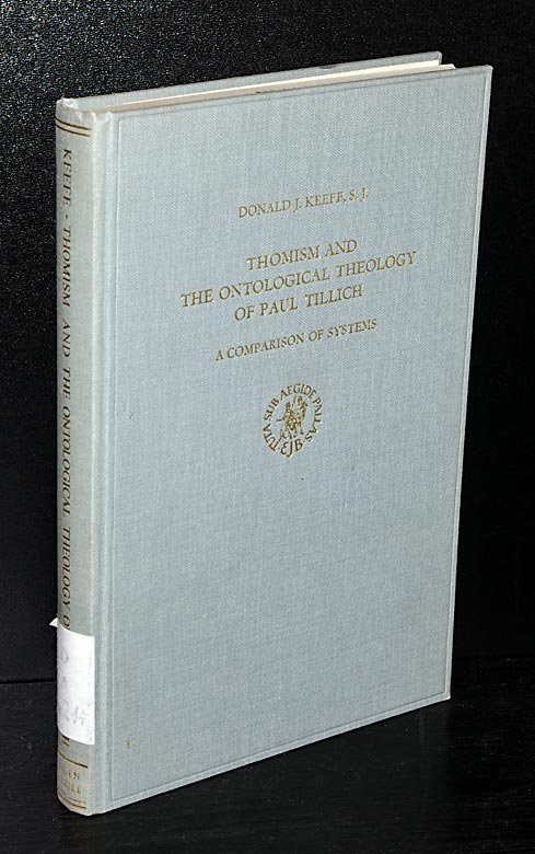 Thomism and the Ontological Theology of Paul Tillich. A Comparison of Systems. By Donald J. Keefe.