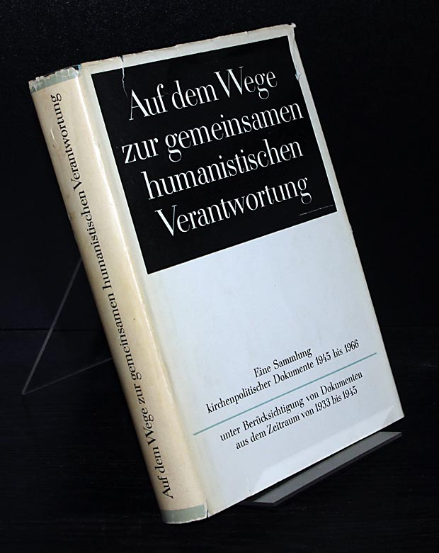 Auf dem Wege zur gemeinsamen humanistischen Verantwortung. Eine Sammlung kirchenpolitischer Dokumente 1945 bis 1966 unter Berücksichtigung von Dokumenten aus dem Zeitraum 1933 bis 1945.