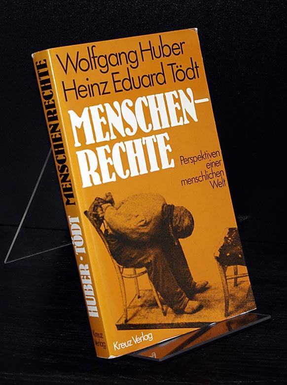 Huber, Wolfgang und Heinz Eduard Tödt: Menschenrechte. Perspektiven einer menschlichen Welt. Von Wolfgang Huber und Heinz Eduard Tödt.