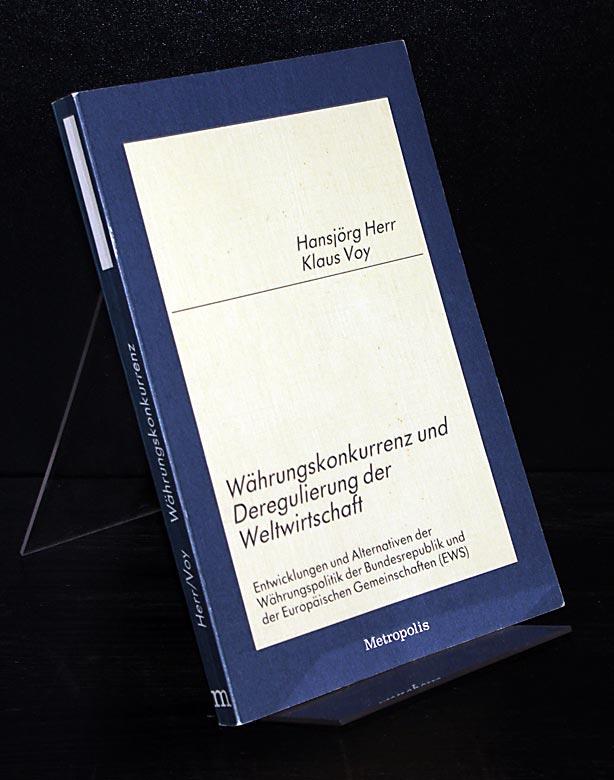 Währungskonkurrenz und Deregulierung der Weltwirtschaft. Entwicklungen und Alternativen der Währungspolitik der Bundesrepublik und der Europäischen Gemeinschaften (EWS). Von Hansjörg Herr und Klaus Voy.