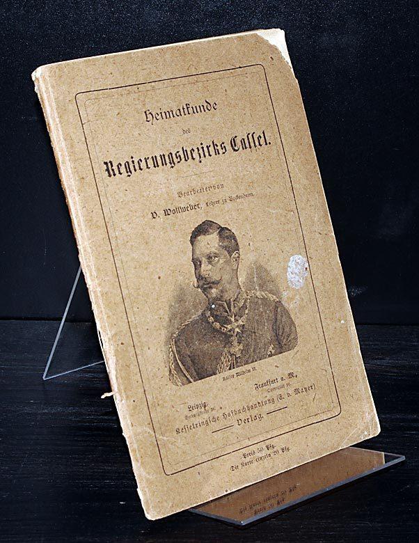Wollweber, D. (Bearb.): Heimatkunde des Regierungsbezirks Cassel. Bearbeitet von D. Wollweber.