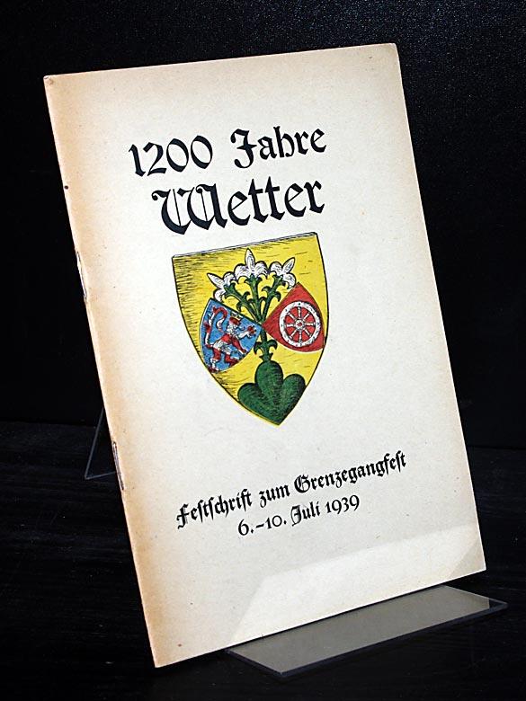 1200 Jahre Wetter. Festschrift zum Grenzegangfest 6.-10. Juli 1939.