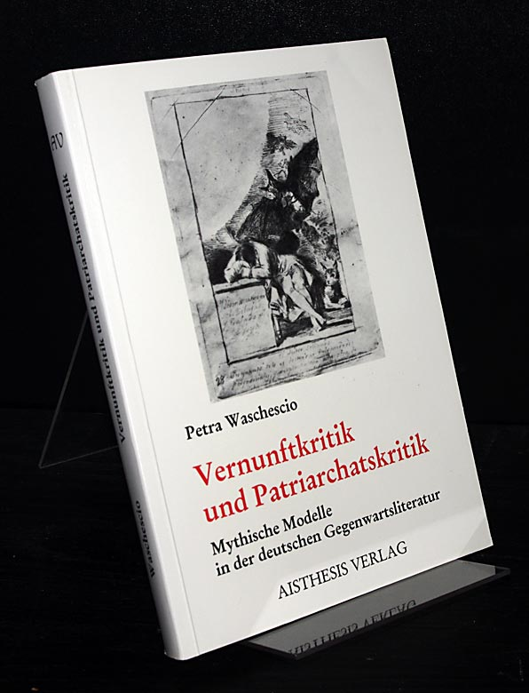 Vernunftkritik und Patriarchatskritik. Mythische Modelle in der deutschen Gegenwartsliteratur. Heiner Müller, Irmtraud Morgner, Botho Strauss, Gisela von Wysocki. Von Petra Waschescio.
