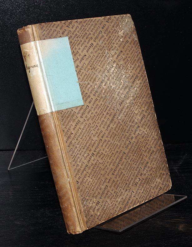 Biografie des Feldzeugmeisters Julius Freiherrn von Haynau von einem seiner Waffengefährten.