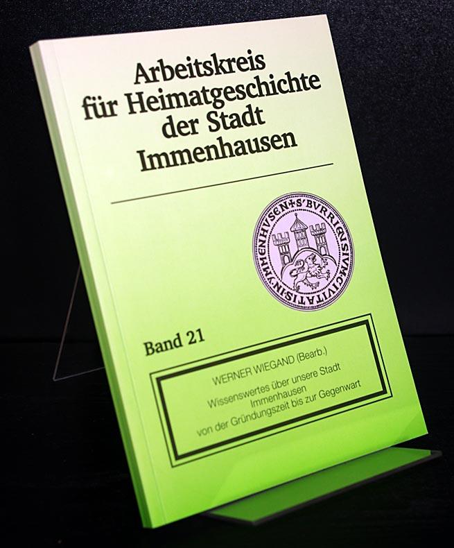 Wissenswertes über unsere Stadt Immenhausen von der Gründungszeit bis zur Gegenwart. Zusammengestellt von Werner Wiegand.