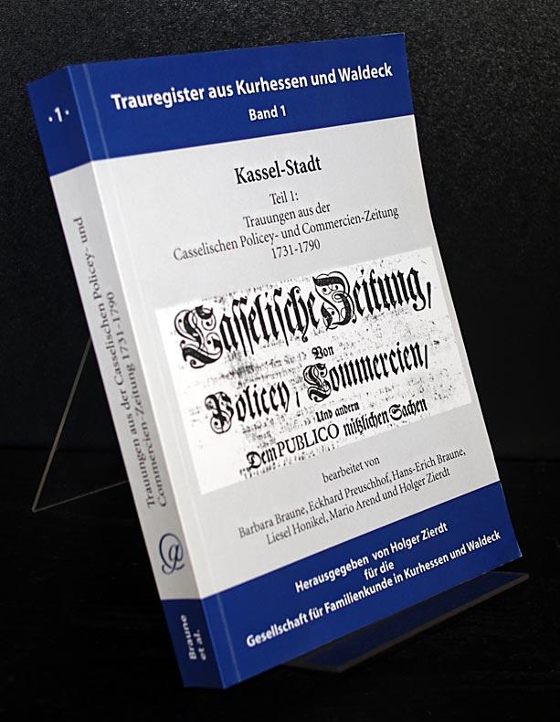 Trauregister Kassel-Stadt. Teil 1: Trauungen aus der Casselischen Policey- und Commercien-Zeitung 1731-1790. (= Trauregister aus Kurhessen und Waldeck, Band 1).