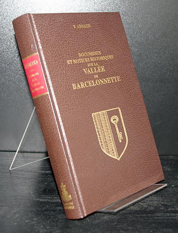 Documents et notices historiques sur la Vallée de Barcelonnette. Par F. Arnaud. Reprint der Ausgabe Digne 1898.