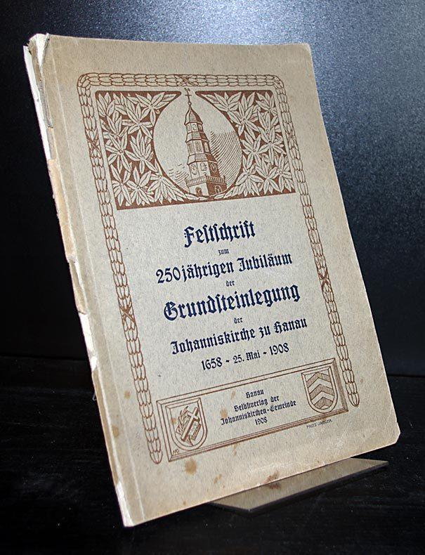 Festschrift zum 250jährigen Jubiläum der Grundsteinlegung der Johanniskirche zu Hanau 1658, 25 Mai, 1908.