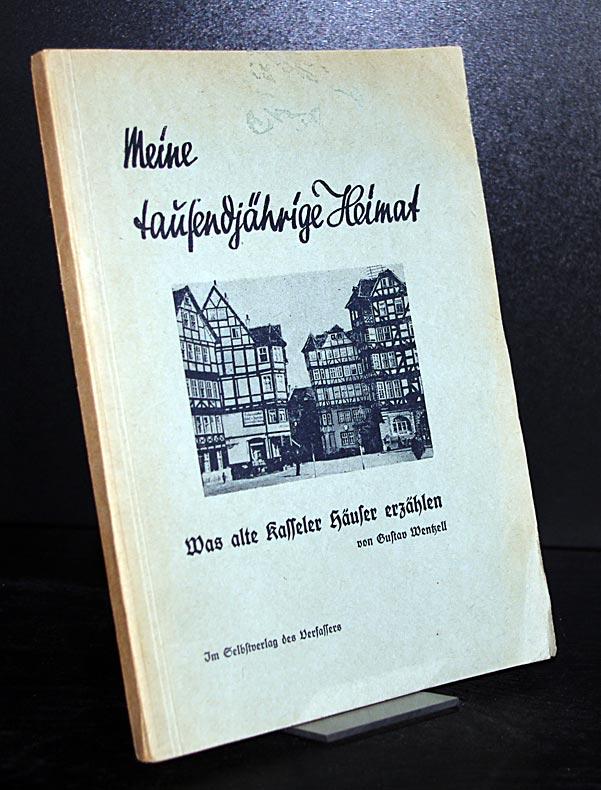 Meine tausendjährige Heimat. Was alte Kasseler-Häuser erzählen. Von Gustav Wentzell.