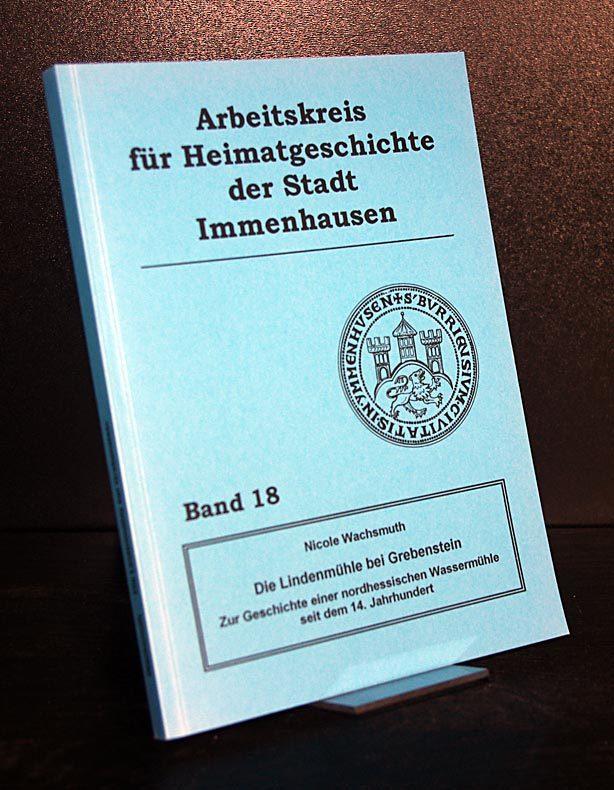 Die Lindenmühle bei Grebenstein. Zur Geschichte einer nordhessischen Wassermühle seit dem 14. Jahrhundert. Von Nicole Wachsmuth. (= Arbeitskreis für Heimatgeschichte, Band 18).