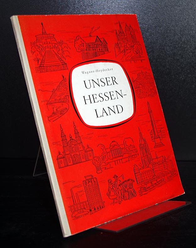 Unser Hessenland. Heimatkundliches Lese- und Arbeitsbuch. Von Julius Wagner und Karl Heydecker. 9., verbesserte Auflage.