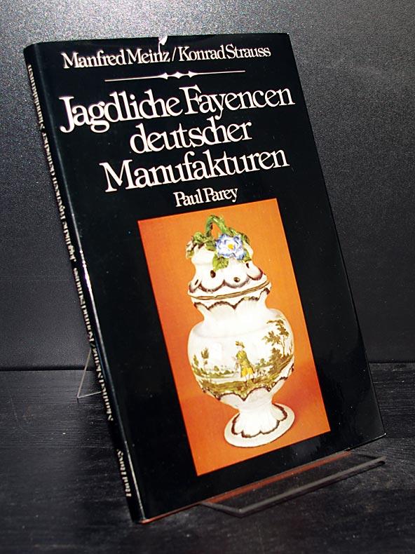 Jagdliche Fayencen deutscher Manufakturen. Von Manfred Meinz und Konrad Strauß. - Meinz, Manfred und Konrad Strauß