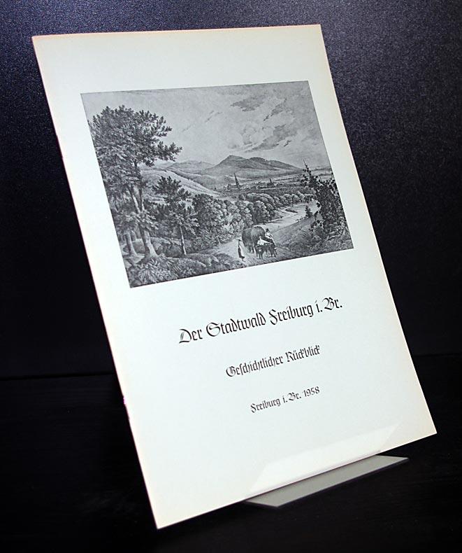 Der Stadtwald Freiburg i. Br. Geschichtlicher Rückblick. Leiter: Kurt Mantel.