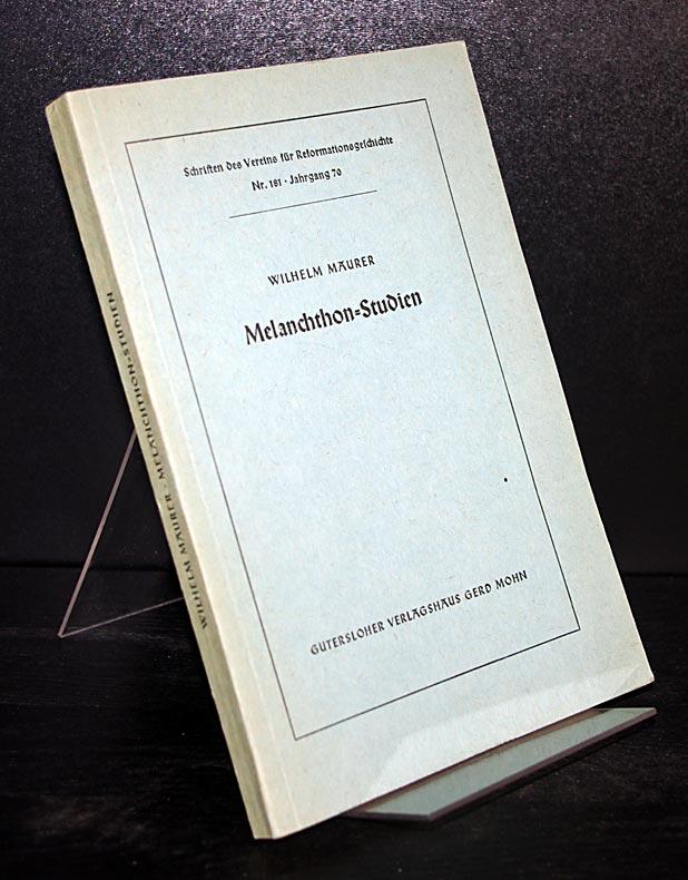 Maurer, Wilhelm: Melanchthon-Studien. Von Wilhelm Maurer. (= Schriften des Vereins für Reformationsgeschichte, Nr. 181, Jahrgang 70).