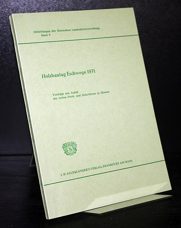 Holzbautag Eschwege 1971. Vortrag aus Anlaß der ersten Forst- und Holz-Messe in Hessen. (= Mitteilungen der Hessischen Landesforstverwaltung, Band 9).