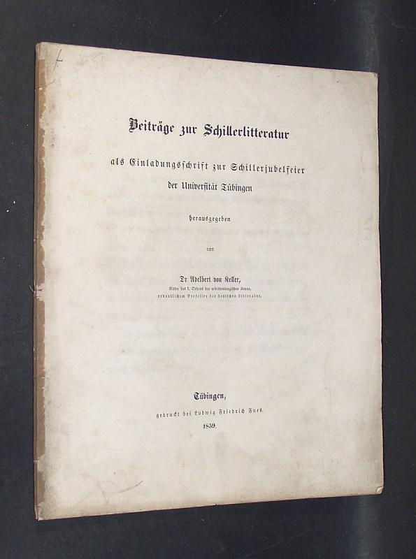 Keller, Adalbert von: Beiträge zur Schillerlitteratur als Einladungsschrift zur Schillerjubelfeier der Universität Tübingen.