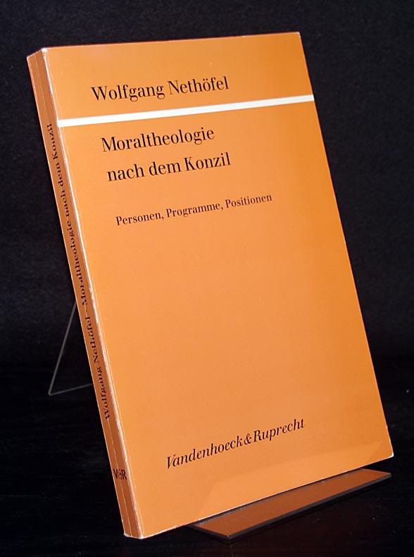 Moraltheologie nach dem Konzil. Personen, Programme, Positionen. Von Wolfgang Nethöfel. (= Kirche und Konfession, Band 26).