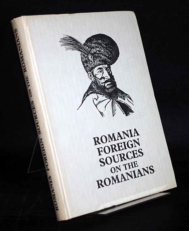 Romania Foreign Sources on the Romanians. Edited by Silvia Popovici.