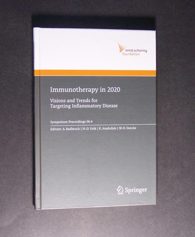 Immunotherapy in 2020. Visions and Trends for Targeting Inflammatory Disease. Edited by A. Radbruch, H.-D. Volk, K. Asadullah and W.-D. Doecke. (Ernst Schering Foundation Symposium Proceedings 2006-4).