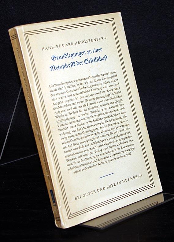 Grundlegung zu einer Metaphysik der Gesellschaft. Von Hans-Eduard Hengstenberg. (= Schriften aus dem Kreis der Besinnung. (Schriften aus dem Kreis der Besinnung).