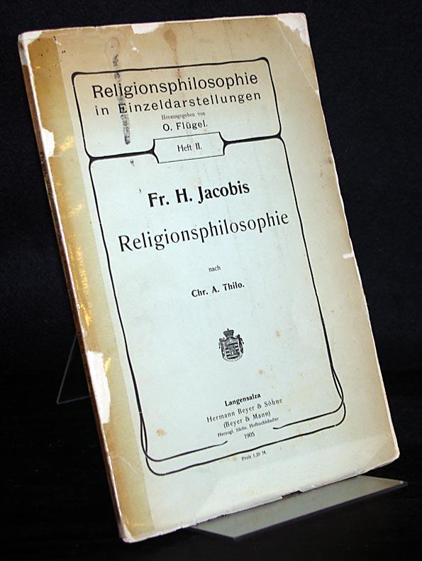 Fr. H. Jacobis Religionsphilosophie nach Chr. A. Thilo. (= Religionsphilosophie in Einzeldarstellungen, Heft 2).