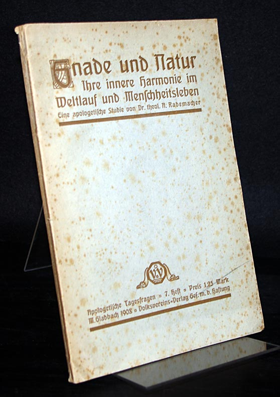 Rademacher, A.: Gnade und Natur. Ihre innere Harmonie im Weltlauf und Menschheitsleben. Eine apologetische Studie von A. Rademacher. (= Apologetische Tagesfragen, Nr. 7).