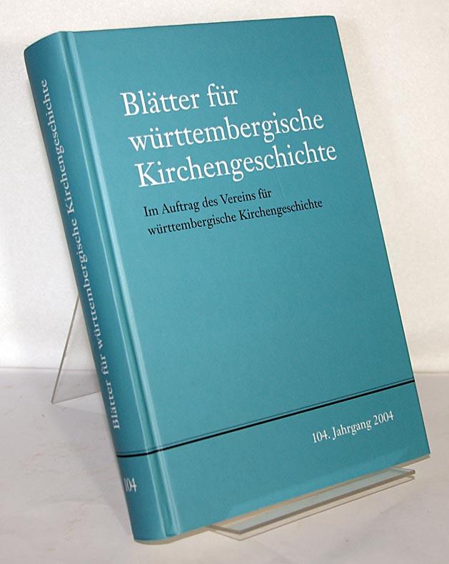 Blätter für württembergische Kirchengeschichte. 104. Jahrgang, 2004. Im Auftrag des Vereins für württembergische Kirchengeschichte, herausgegeben von Hermann Ehmer und Siegfried Hermle.