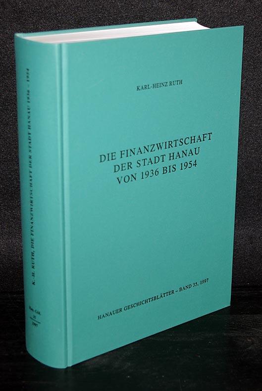 Die Finanzwirtschaft der Stadt Hanau von 1936 bis 1954. Von Karl-Heinz Ruth. (= Hanauer Geschichtsblätter, Band 35).