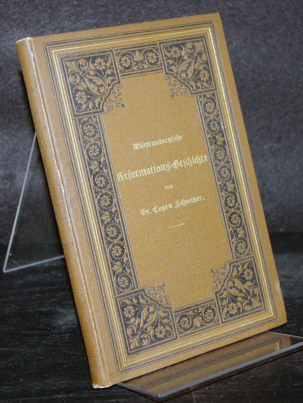 Württembergische Reformations-Geschichte. Von Eugen Schneider.