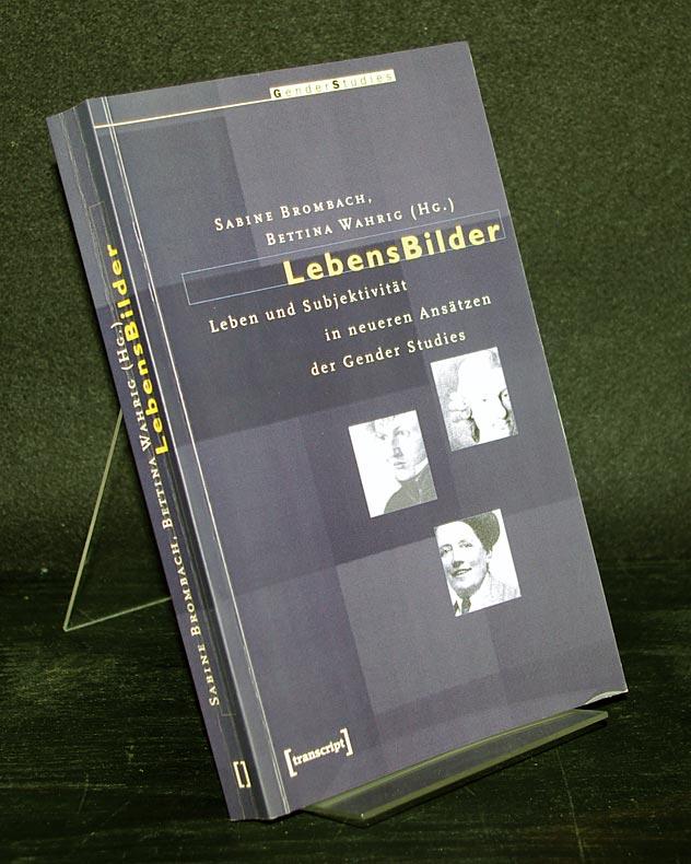 LebensBilder. Leben und Subjektivität in neueren Ansätzen der Gender Studies. Herausgegeben von Sabine Brombach und Bettina Wahrig. (Gender Studies).
