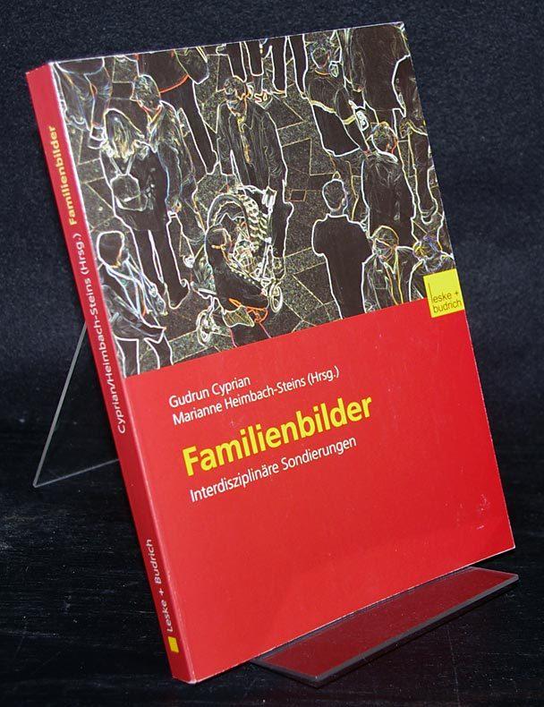 Familienbilder. Interdisziplinäre Sondierungen. [Herausgegeben von Gudrun Cyprian und Marianne Heimbach-Steins].
