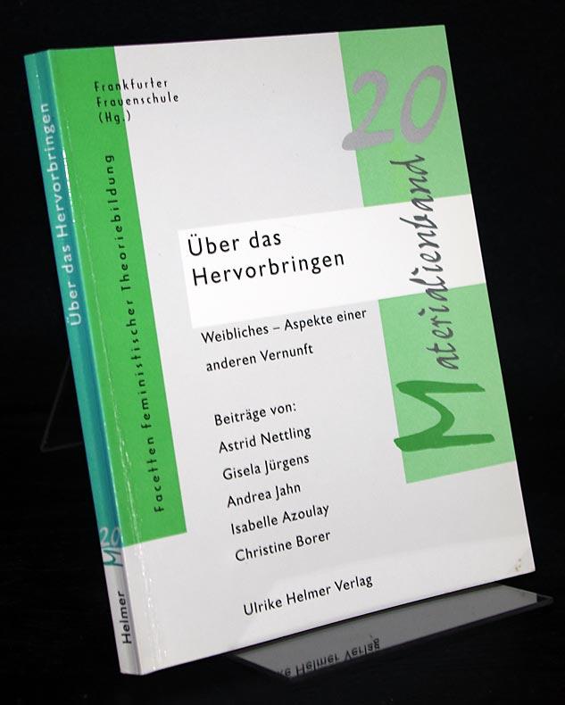Nettling, Astrid: Über das Hervorbringen. Weibliches - Aspekte einer anderen Vernunft? Herausgegeben von der Frankfurter Frauenschule. (= Facetten feministischer Theoriebildung, Materialienband 20).