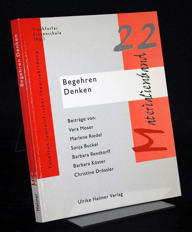 Begehren, Denken. Herausgegeben von der Frankfurter Frauenschule. (= Facetten feministischer Theoriebildung, Materialienband 22).