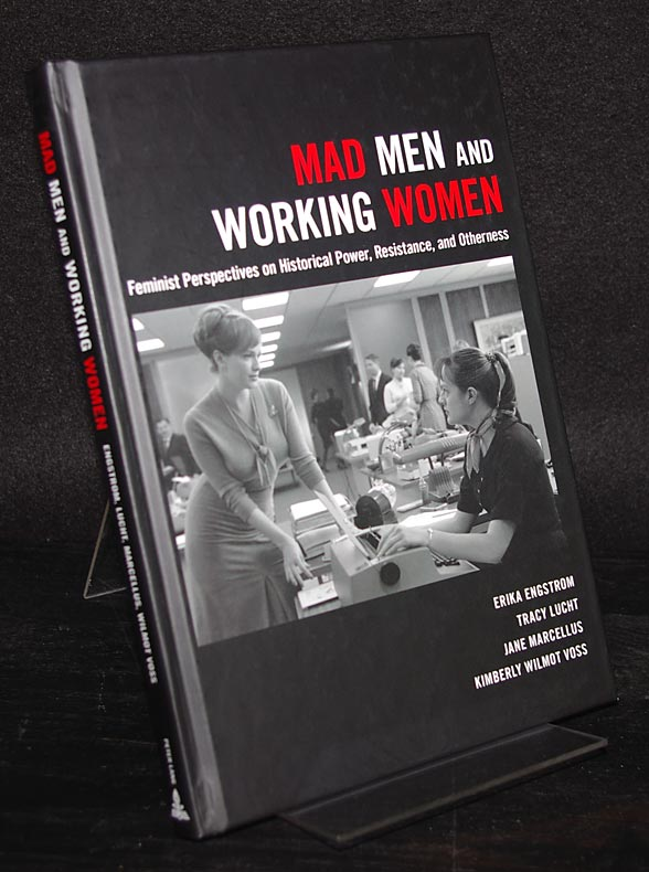 Mad Men and Working Women. Feminist Perspectives on Historical Power, Resistance, and Otherness. By Erika Engstrom, Tracy Lucht, Jane Marcellus and Kimberly Wilmot Voss.