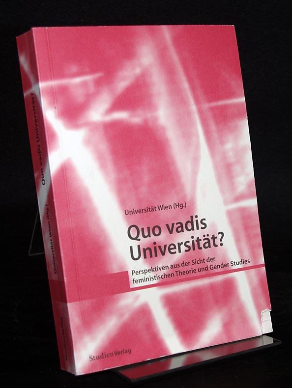 Quo vadis Universität? Perspektiven aus der Sicht der feministischen Theorie und Gender Studies.