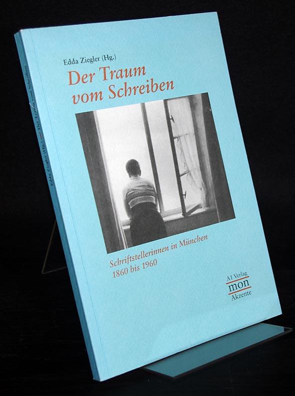 Ziegler, Edda (Hrsg.): Der Traum vom Schreiben. Schriftstellerinnen in München 1860 bis 1960. Herausgegeben von Edda Ziegler. (= MonAkzente, Band 10).