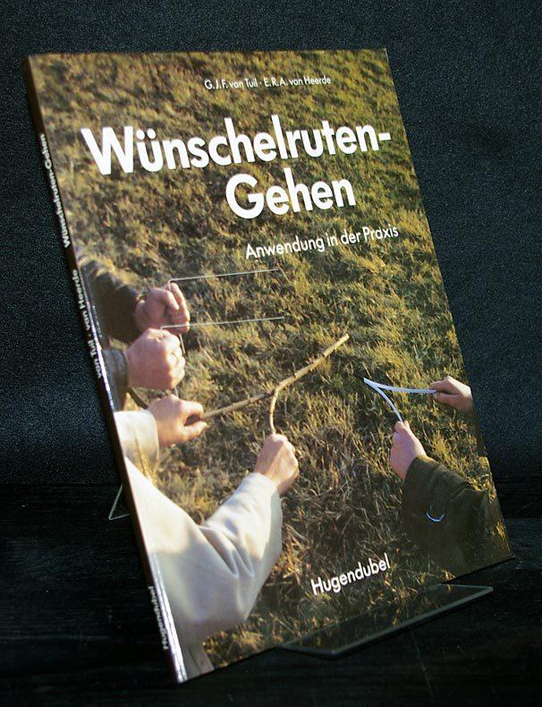 Tuil, G.J.F. van und E.R.A. van Heerde: Wünschelruten-Gehen. Anwendung in der Praxis. Von G.J.F. van Tuil und E.R.A. van Heerde. (Irisiana).