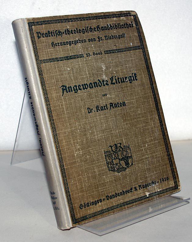 Angewandte Liturgik. Von Karl Anton. (= Praktisch-theologische Handbibliothek, Band 23).