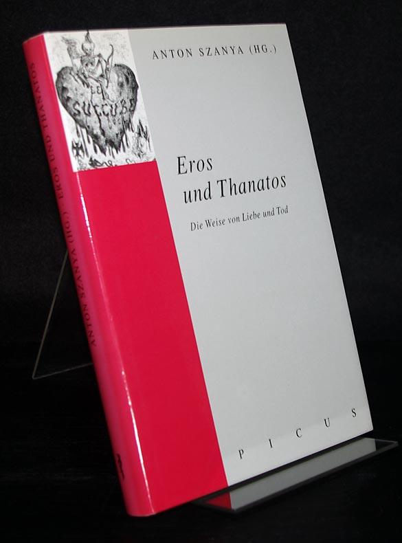 Szanya, Anton (Hrsg.): Eros und Thanatos. Die Weise von Liebe und Tod. Herausgegeben von Anton Szanya. [Dokumentation eines Symposiums der Volkshochschule Rudolfsheim-Fünfhaus - Bildungszentrum Aktiv].