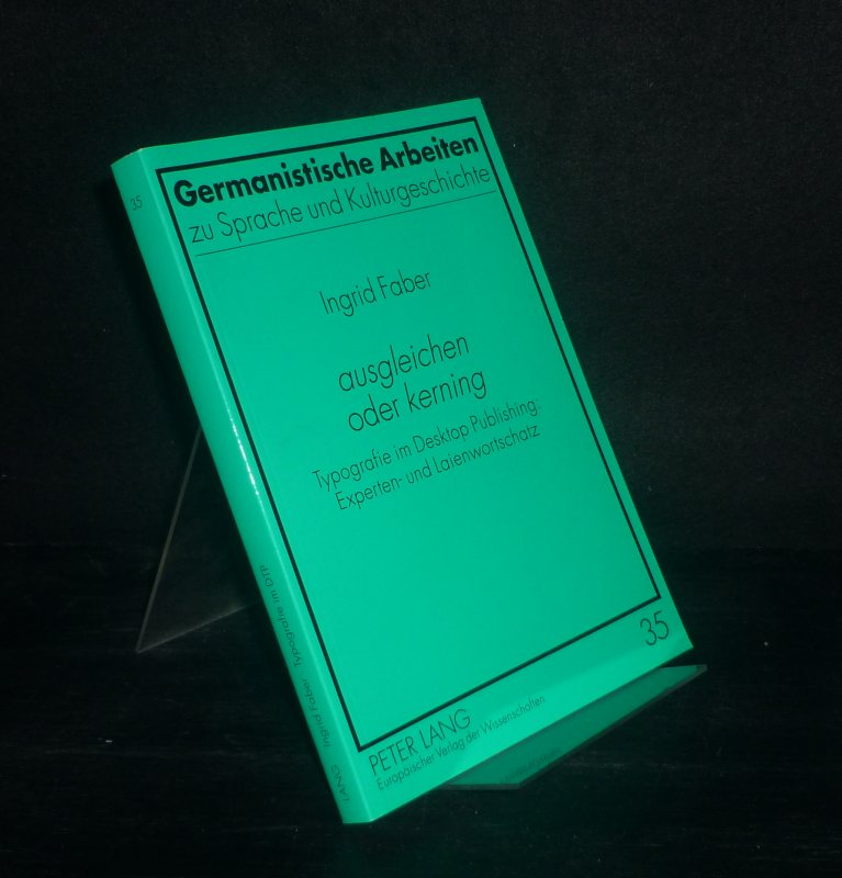 Ausgleichen oder kerning. Typografie im Desktop Publishing: Experten- und Laienwortschatz. Von Ingrid Faber. (= Germanistische Arbeiten zu Sprache und Kulturgeschichte, Band 35).
