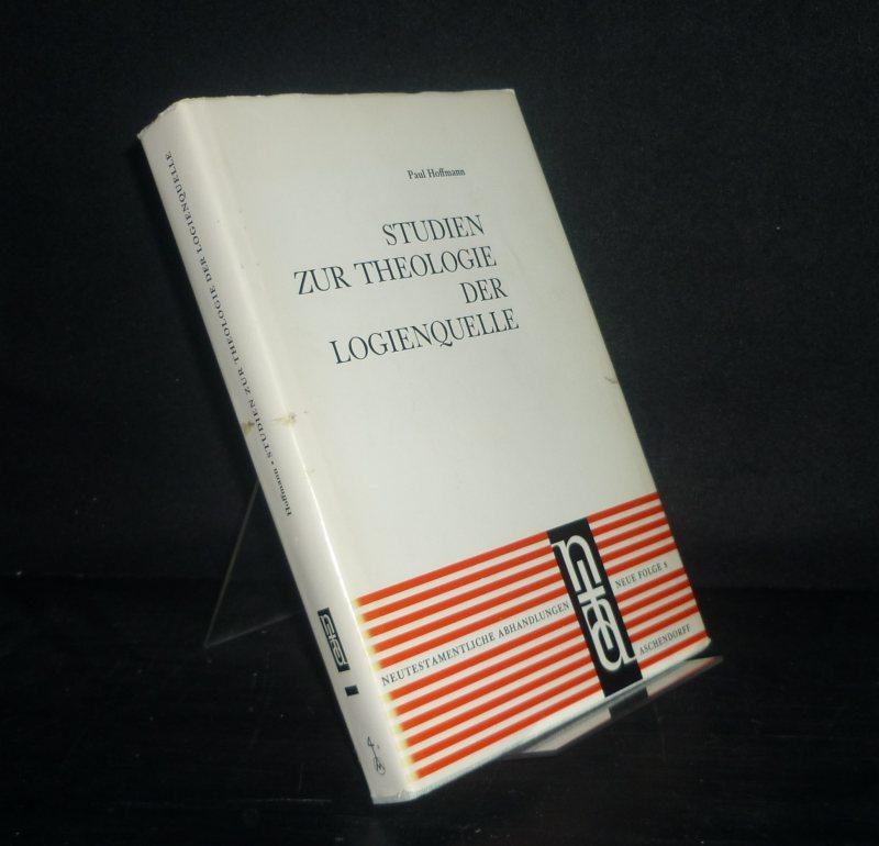 Hoffmann, Paul: Studien zur Theologie der Logienquelle. Von Paul Hoffmann. (= Neutestamentliche Abhandlungen, Neue Folge, Band 8).