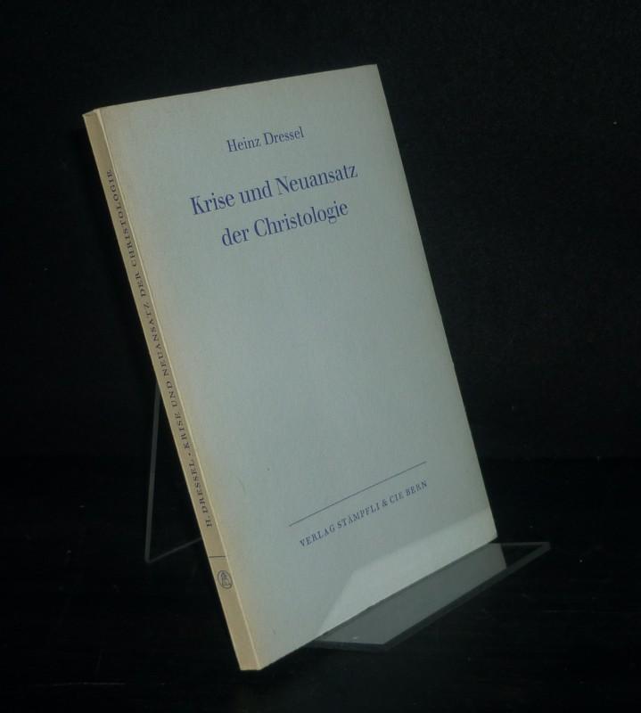 Krise und Neuansatz der Christologie. [Von Heinz Dressel].