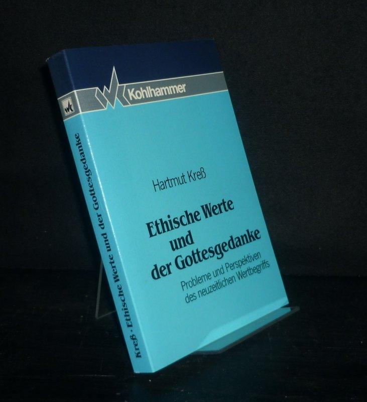 Ethische Werte und der Gottesgedanke. Probleme und Perspektiven des neuzeitlichen Wertbegriffs. [Von Hartmut Kreß].