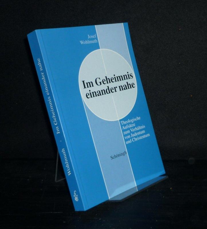 Im Geheimnis einander nahe. Theologische Aufsätze zum Verhältnis von Judentum und Christentum. [Von Josef Wohlmuth].