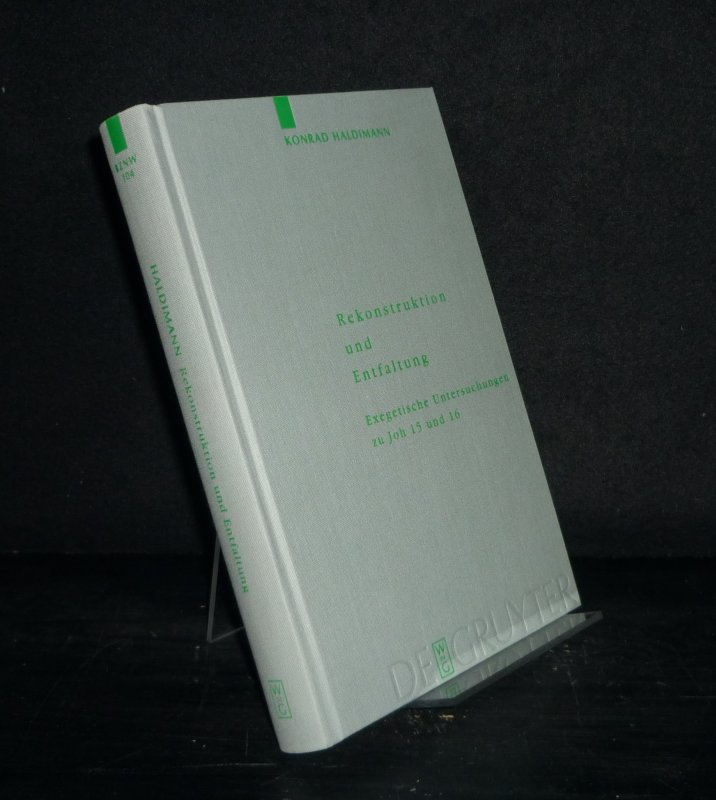 Rekonstruktion und Entfaltung. Exegetische Untersuchungen zu Joh 15 und 16. Von Konrad Haldimann. (= Beihefte zur Zeitschrift für die neutestamentliche Wissenschaft und die Kunde der älteren Kirche, Band 104).